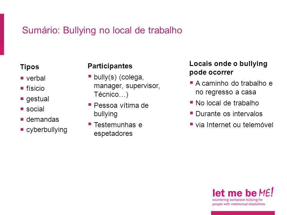 Tipos  verbal  físicio  gestual  social  demandas  cyberbullying Sumário: Bullying no local de trabalho Participantes  bully(s) (colega, manage