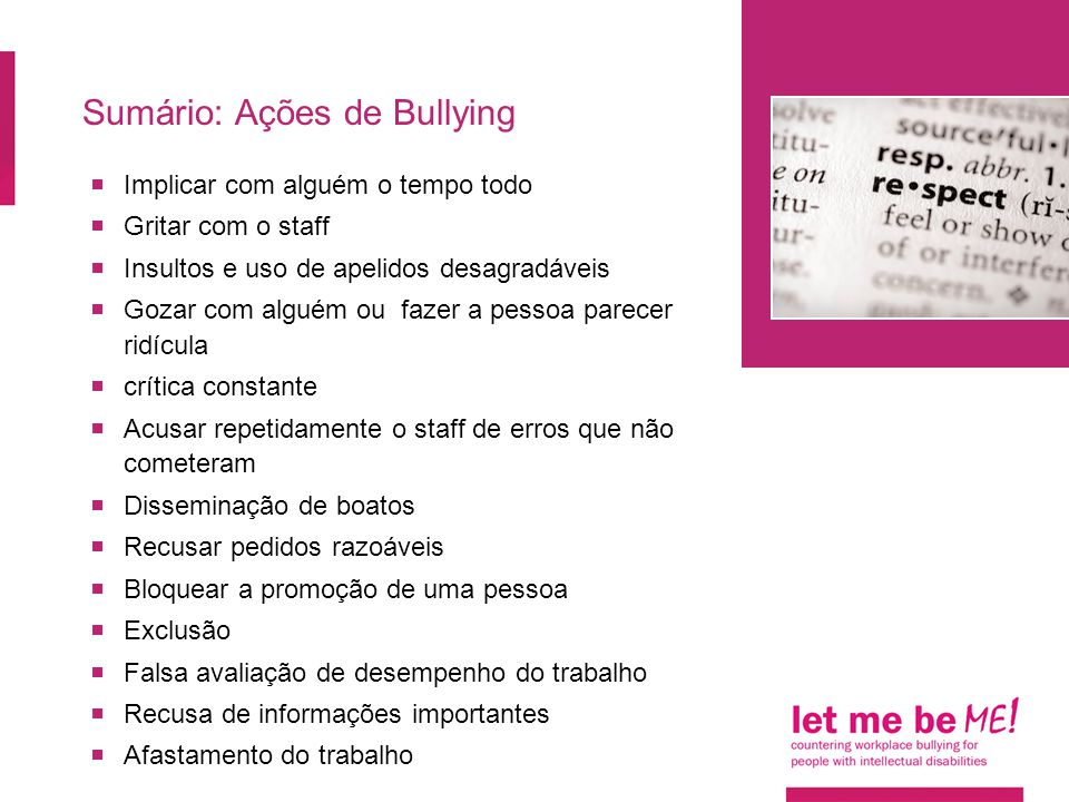 Sumário: Ações de Bullying  Implicar com alguém o tempo todo  Gritar com o staff  Insultos e uso de apelidos desagradáveis  Gozar com alguém ou fa