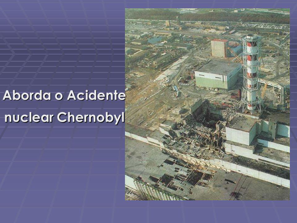 Aborda o Acidente nuclear Chernobyl