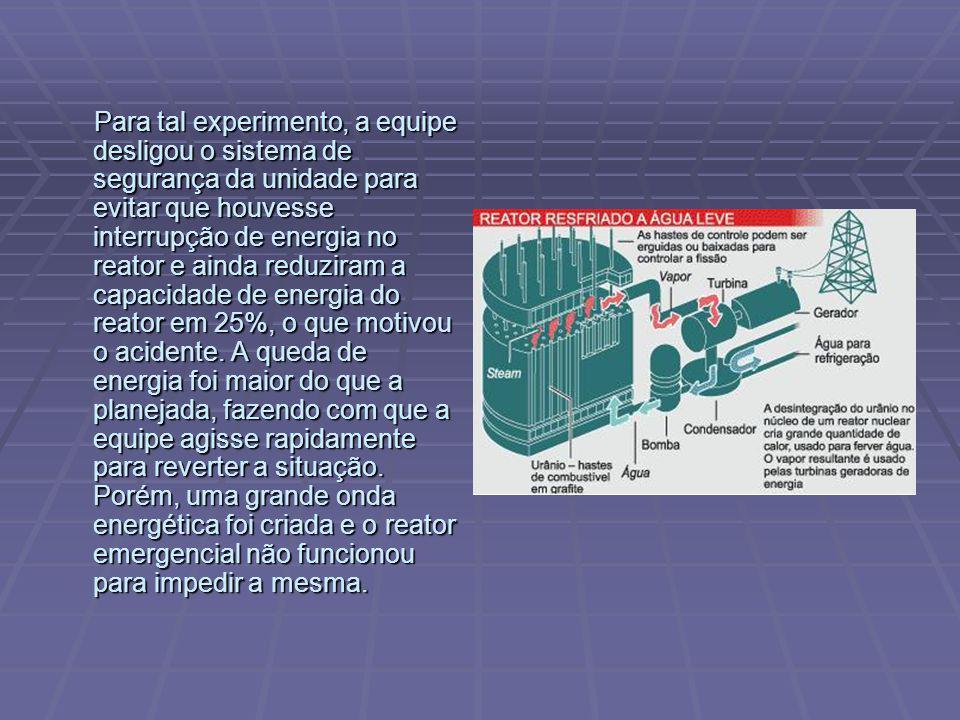 Para tal experimento, a equipe desligou o sistema de segurança da unidade para evitar que houvesse interrupção de energia no reator e ainda reduziram a capacidade de energia do reator em 25%, o que motivou o acidente.