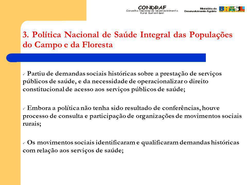 3. Política Nacional de Saúde Integral das Populações do Campo e da Floresta Partiu de demandas sociais históricas sobre a prestação de serviços públi
