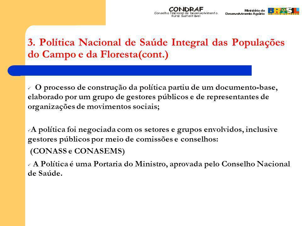 3. Política Nacional de Saúde Integral das Populações do Campo e da Floresta(cont.)  O processo de construção da política partiu de um documento-base