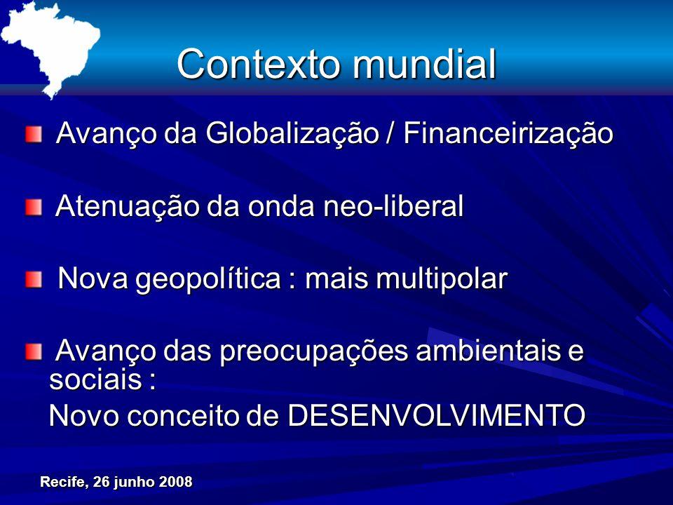 Recife, 26 junho 2008 Contexto mundial Avanço da Globalização / Financeirização Avanço da Globalização / Financeirização Atenuação da onda neo-liberal