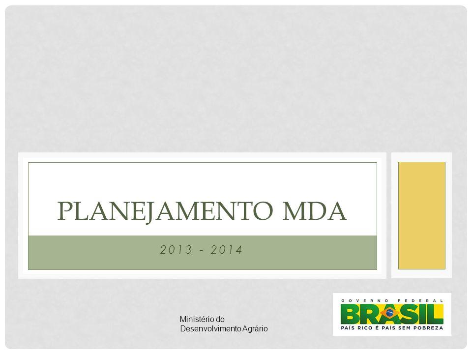2013 - 2014 PLANEJAMENTO MDA Ministério do Desenvolvimento Agrário