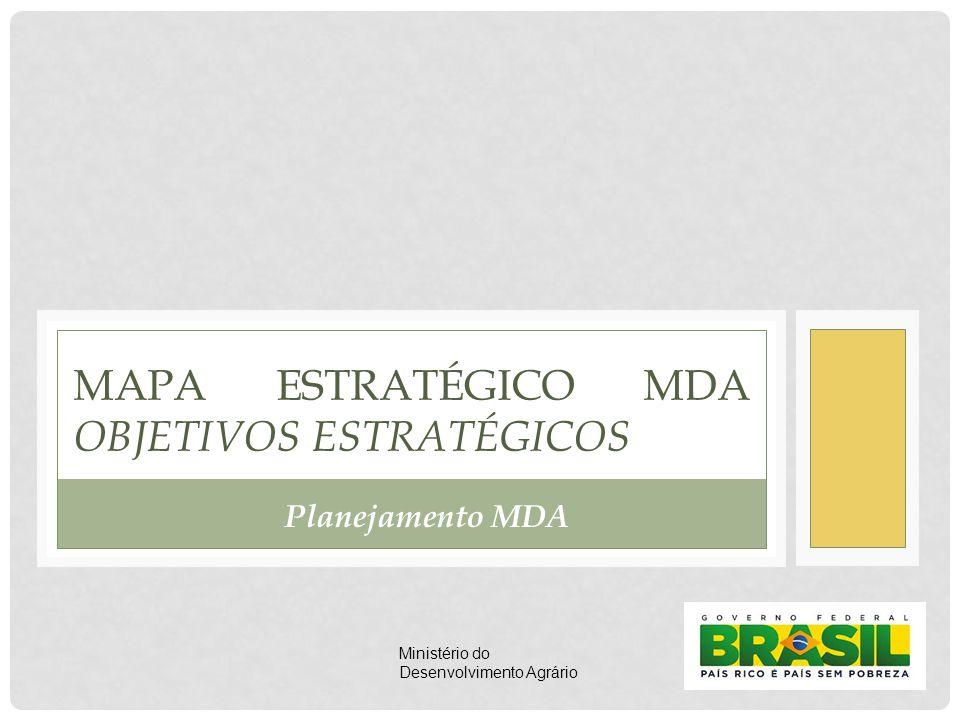 MAPA ESTRATÉGICO MDA OBJETIVOS ESTRATÉGICOS Planejamento MDA Ministério do Desenvolvimento Agrário