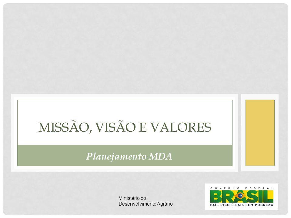 MISSÃO Promover a política de desenvolvimento do Brasil rural, a democratização do acesso à terra, a gestão territorial da estrutura fundiária, a inclusão produtiva, a ampliação de renda da agricultura familiar e a paz no campo, contribuindo com a soberania alimentar, o desenvolvimento econômico, social e ambiental do país.
