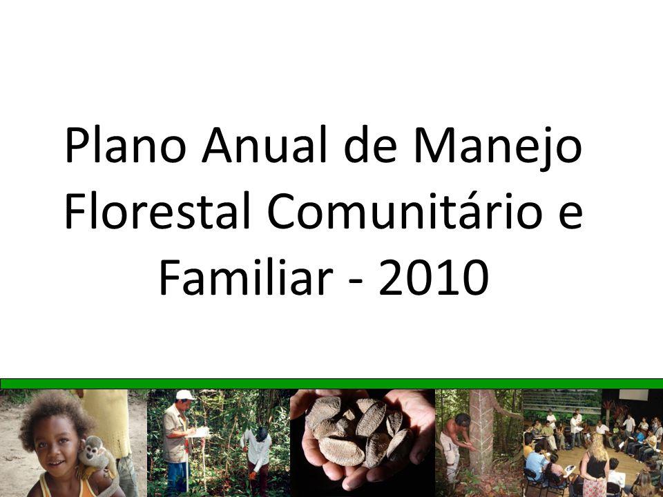 Plano Anual de Manejo Florestal Comunitário e Familiar - 2010 Janeiro de 2008
