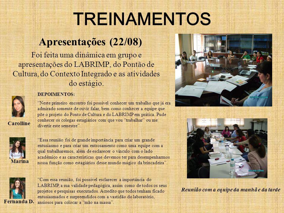 TREINAMENTOS Apresentações (22/08) Foi feita uma dinâmica em grupo e apresentações do LABRIMP, do Pontão de Cultura, do Contexto Integrado e as ativid