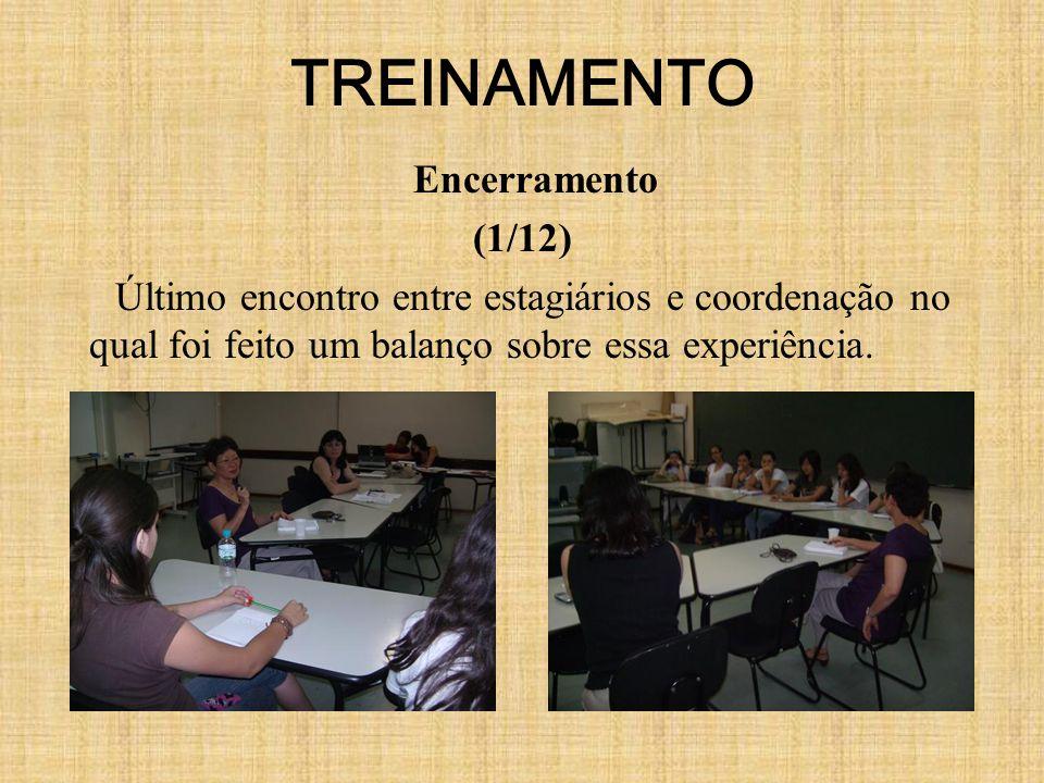 TREINAMENTO Encerramento (1/12) Último encontro entre estagiários e coordenação no qual foi feito um balanço sobre essa experiência.