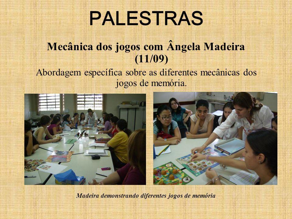PALESTRAS Mecânica dos jogos com Ângela Madeira (11/09) Abordagem específica sobre as diferentes mecânicas dos jogos de memória.