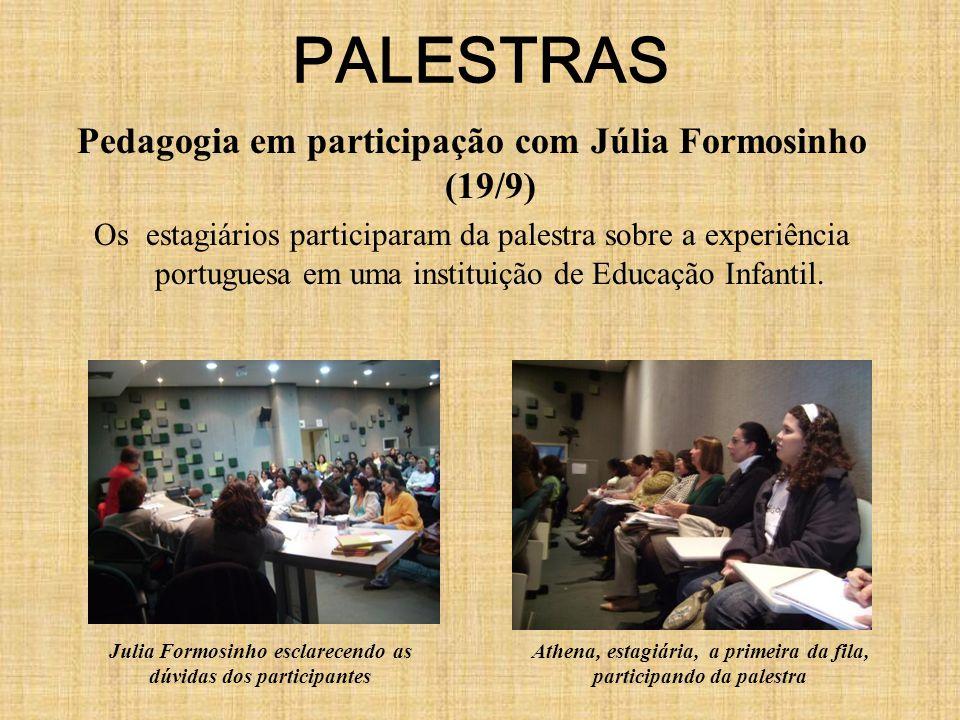 PALESTRAS Pedagogia em participação com Júlia Formosinho (19/9) Os estagiários participaram da palestra sobre a experiência portuguesa em uma instituição de Educação Infantil.
