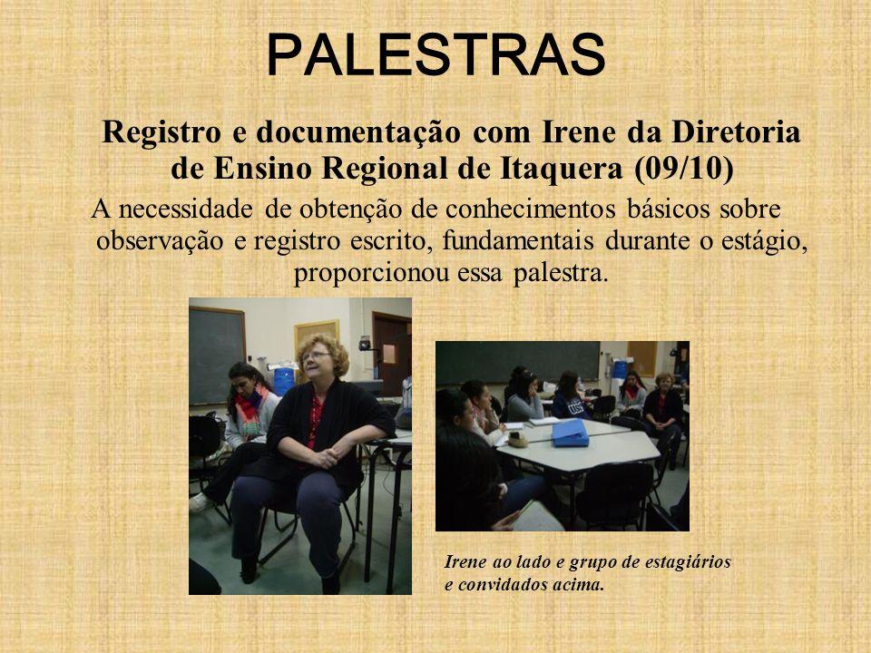 PALESTRAS Registro e documentação com Irene da Diretoria de Ensino Regional de Itaquera (09/10) A necessidade de obtenção de conhecimentos básicos sobre observação e registro escrito, fundamentais durante o estágio, proporcionou essa palestra.