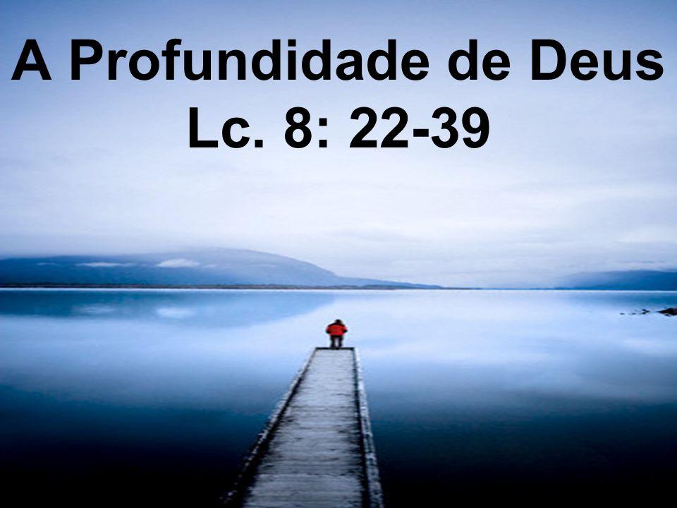 A Profundidade de Deus Lc. 8: 22-39