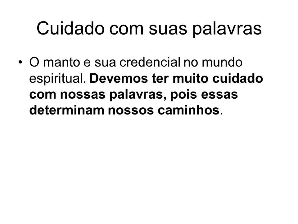 Cuidado com suas palavras O manto e sua credencial no mundo espiritual.