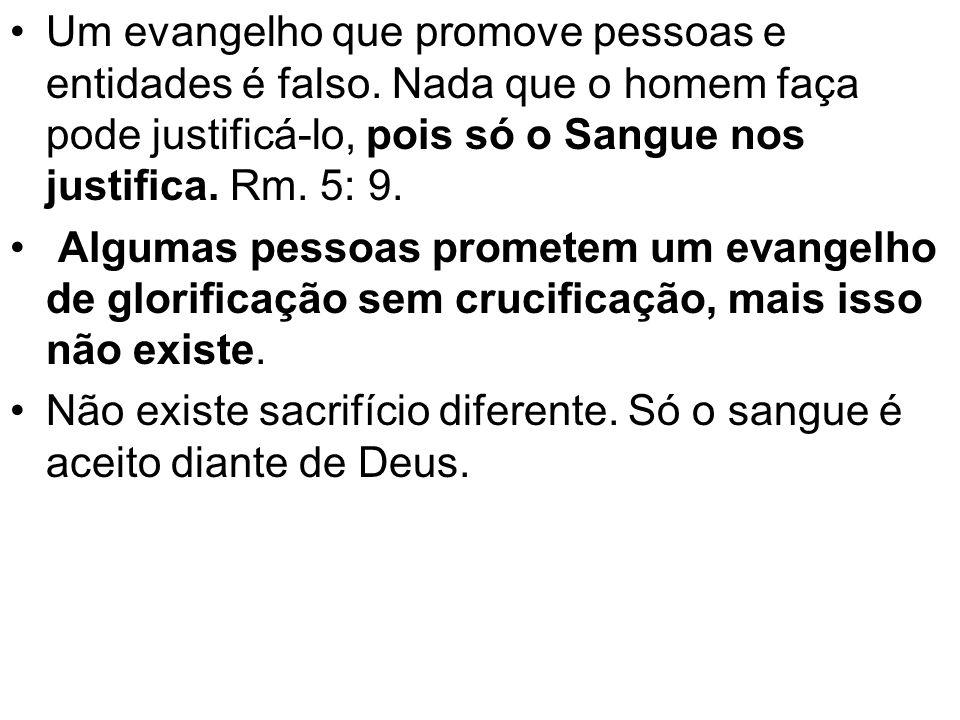 Um evangelho que promove pessoas e entidades é falso.