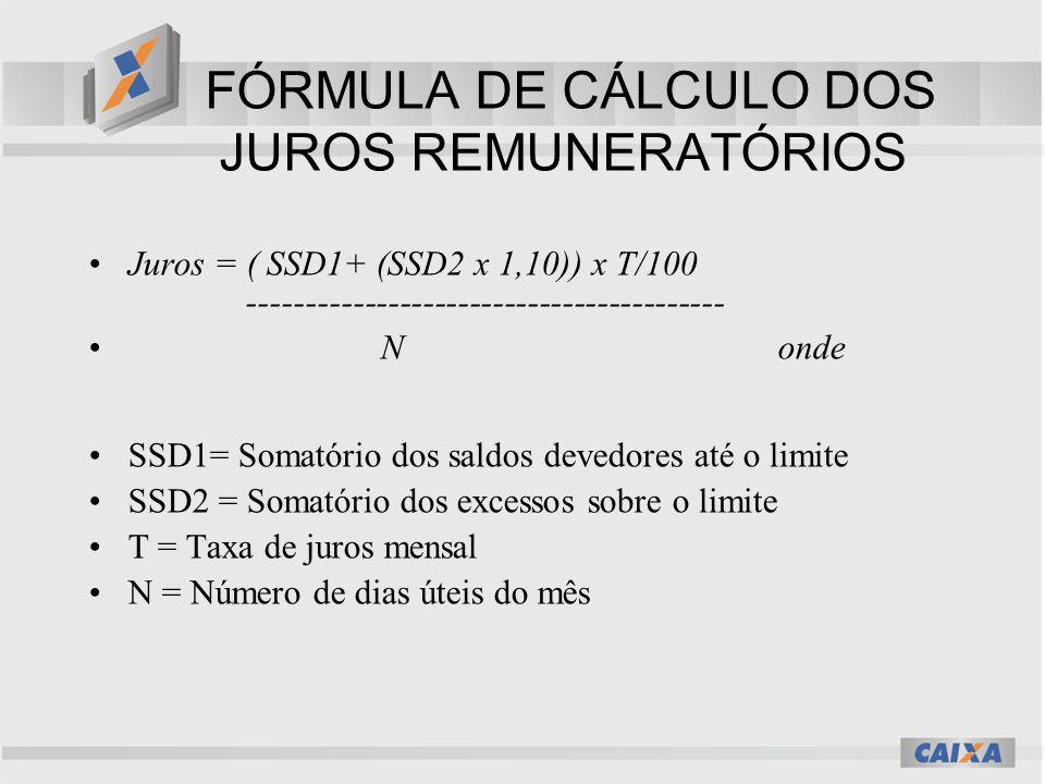 FÓRMULA DE CÁLCULO DOS JUROS REMUNERATÓRIOS Juros = ( SSD1+ (SSD2 x 1,10)) x T/100 ----------------------------------------- N onde SSD1= Somatório do