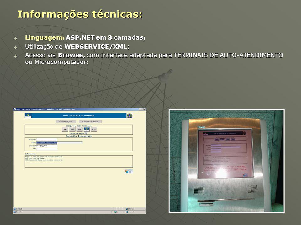 Informações técnicas: Informações técnicas:  Linguagem: ASP.NET em 3 camadas;  Utilização de WEBSERVICE/XML;  Acesso via Browse, com Interface adap