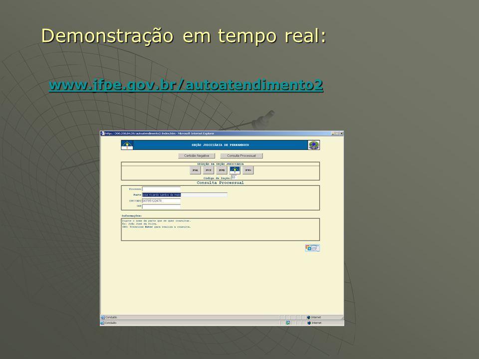Demonstração em tempo real: www.jfpe.gov.br/autoatendimento2 www.jfpe.gov.br/autoatendimento2 www.jfpe.gov.br/autoatendimento2