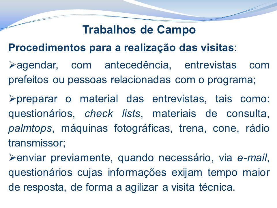 Trabalhos de Campo Procedimentos para a realização das visitas:  agendar, com antecedência, entrevistas com prefeitos ou pessoas relacionadas com o p