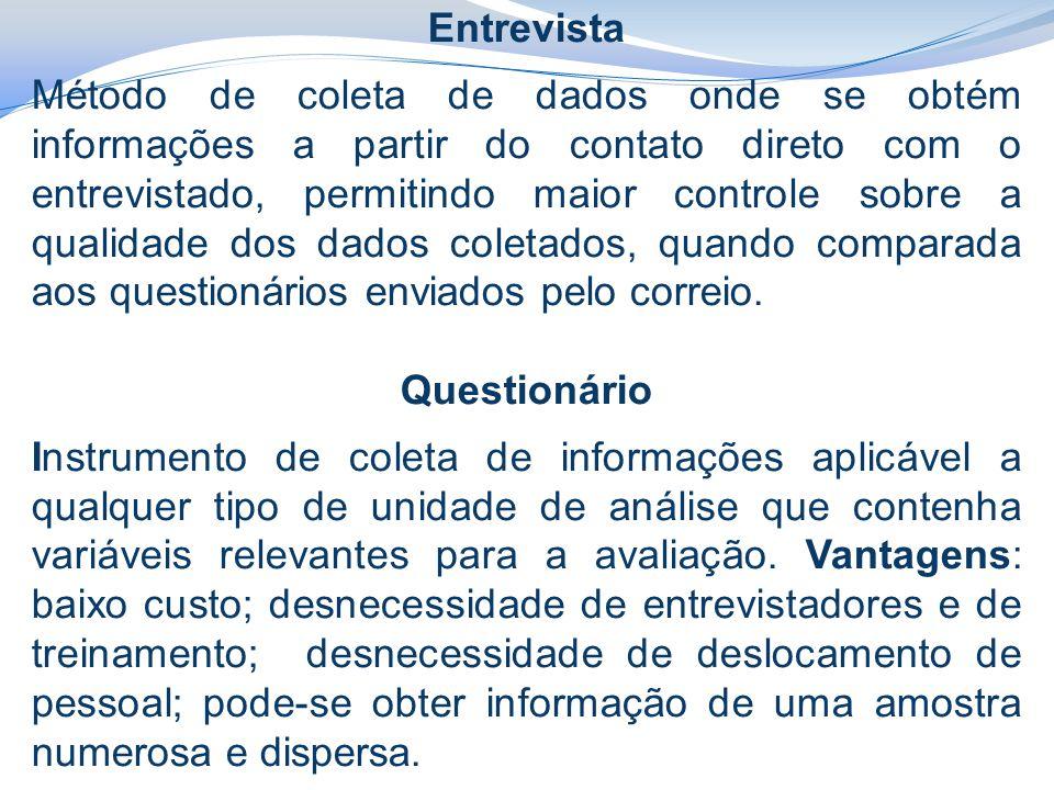 Entrevista Método de coleta de dados onde se obtém informações a partir do contato direto com o entrevistado, permitindo maior controle sobre a qualidade dos dados coletados, quando comparada aos questionários enviados pelo correio.