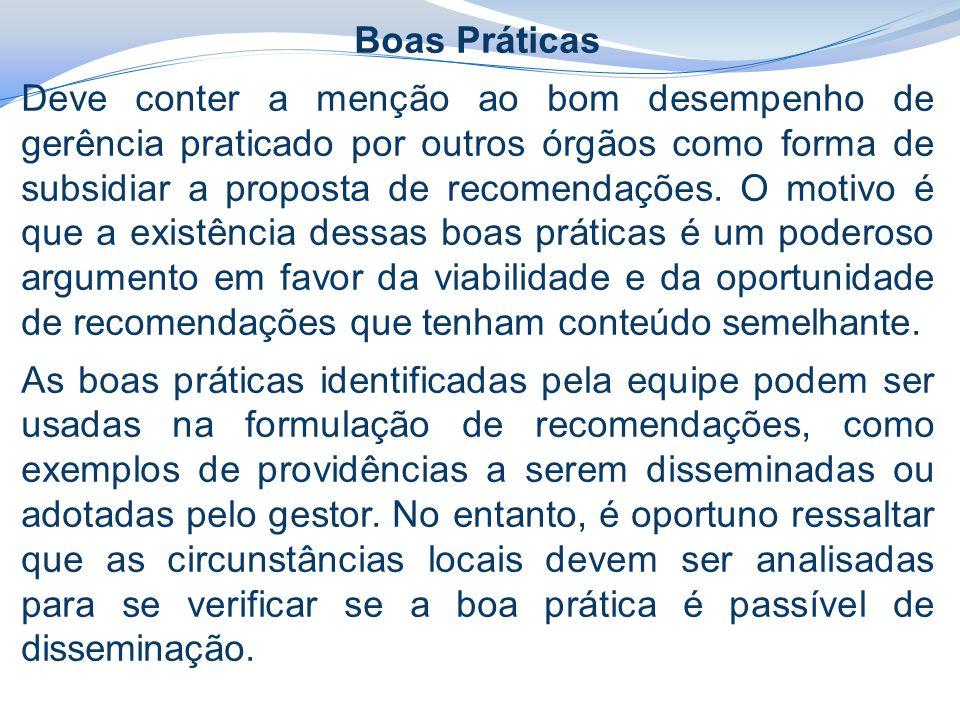 Boas Práticas Deve conter a menção ao bom desempenho de gerência praticado por outros órgãos como forma de subsidiar a proposta de recomendações.