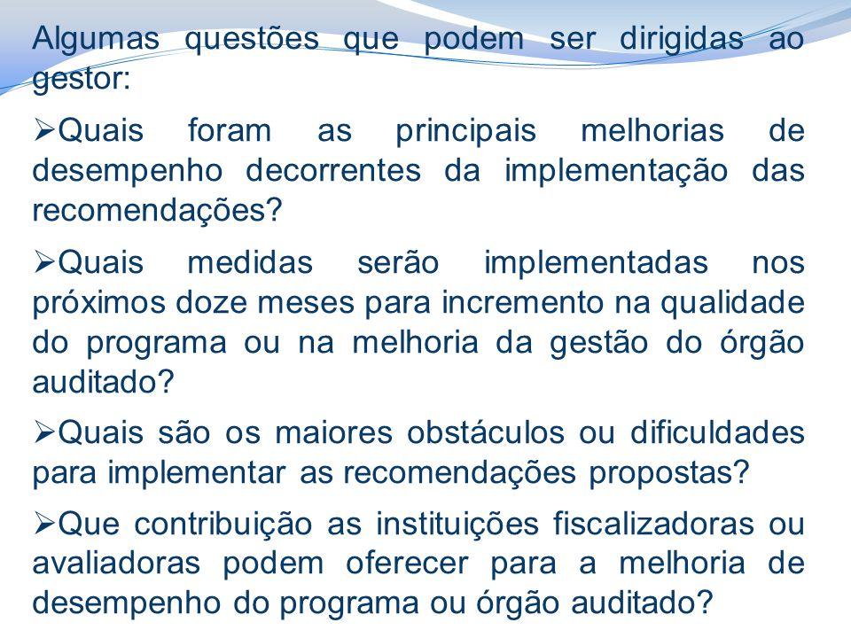 Algumas questões que podem ser dirigidas ao gestor:  Quais foram as principais melhorias de desempenho decorrentes da implementação das recomendações.
