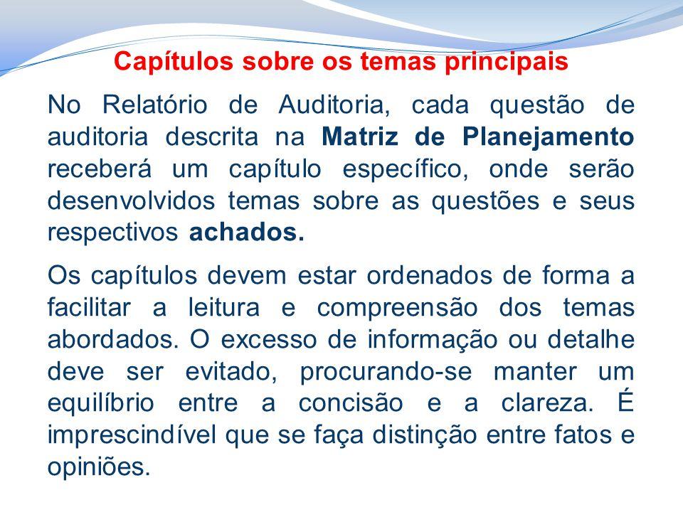 Capítulos sobre os temas principais No Relatório de Auditoria, cada questão de auditoria descrita na Matriz de Planejamento receberá um capítulo específico, onde serão desenvolvidos temas sobre as questões e seus respectivos achados.