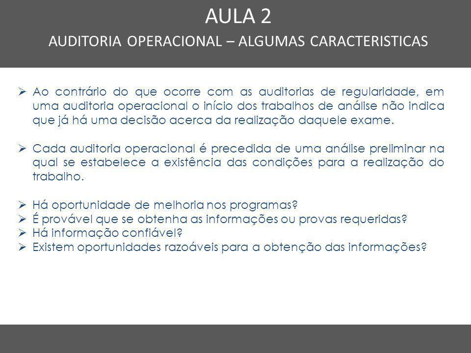 Nome do Curso em uma linha AULA 2 AUDITORIA OPERACIONAL – ALGUMAS CARACTERISTICAS  Ao contrário do que ocorre com as auditorias de regularidade, em u