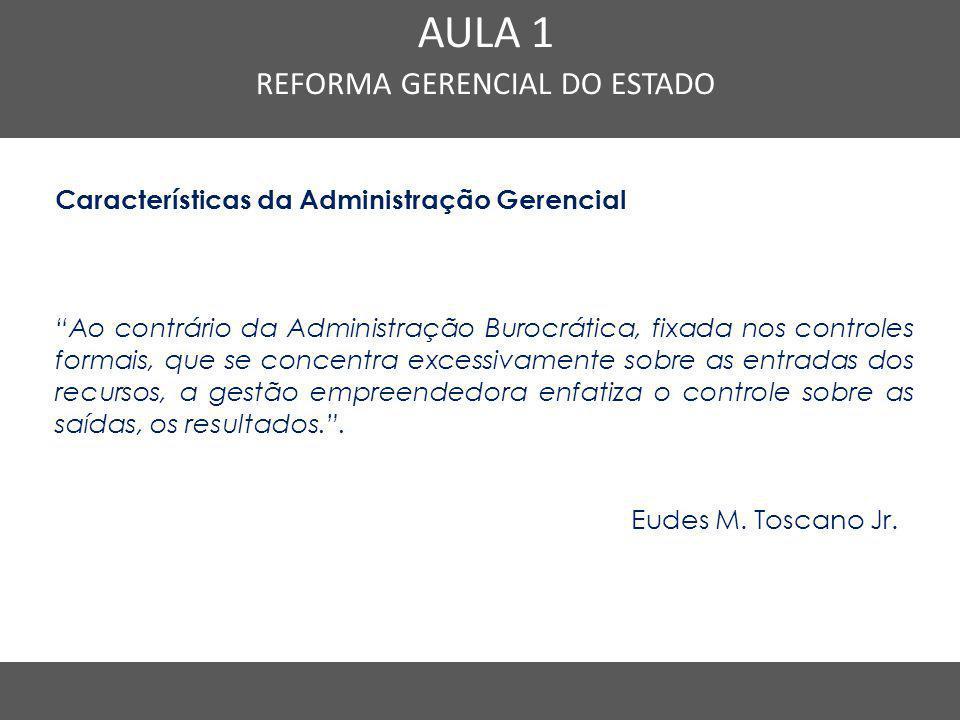 """Características da Administração Gerencial """"Ao contrário da Administração Burocrática, fixada nos controles formais, que se concentra excessivamente s"""