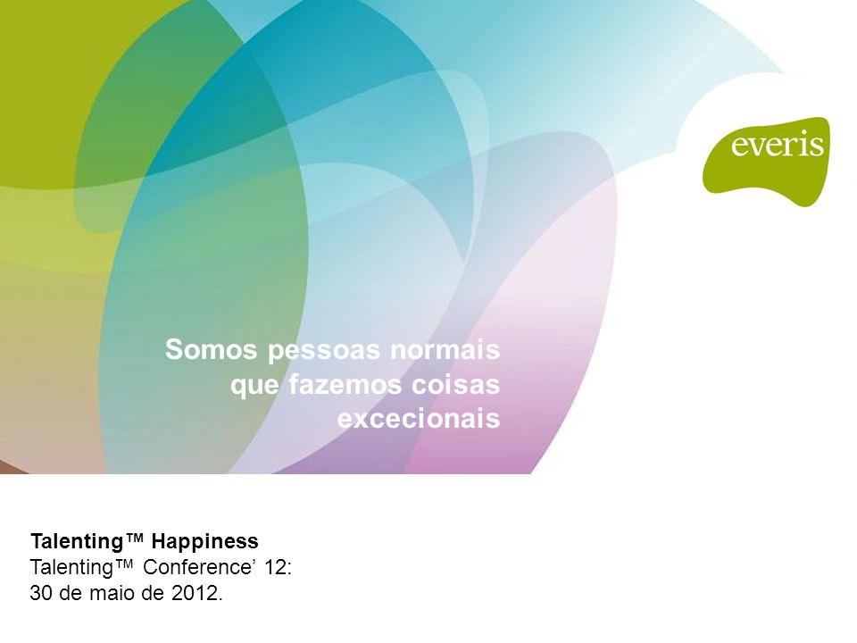 Talenting™ Happiness Talenting™ Conference' 12: 30 de maio de 2012. Somos pessoas normais que fazemos coisas excecionais