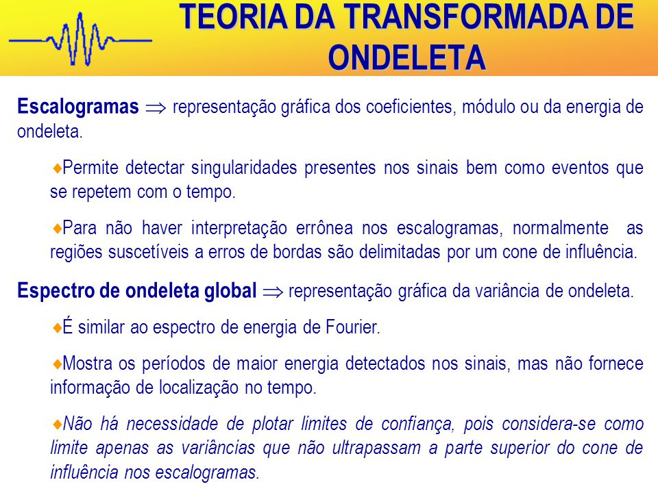 TEORIA DA TRANSFORMADA DE ONDELETA Escalogramas  representação gráfica dos coeficientes, módulo ou da energia de ondeleta.