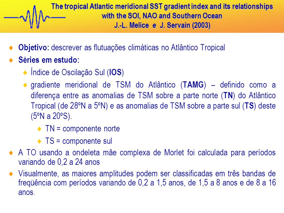 The tropical Atlantic meridional SST gradient index and its relationships with the SOI, NAO and Southern Ocean J.-L. Melice e J. Servain (2003)  Obje
