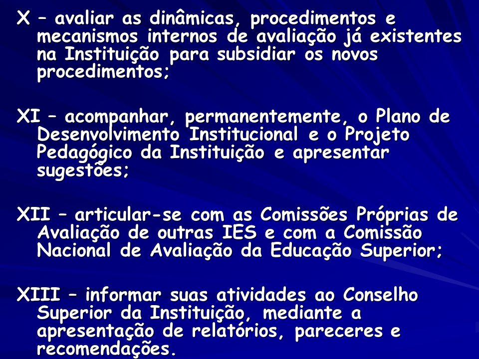 X – avaliar as dinâmicas, procedimentos e mecanismos internos de avaliação já existentes na Instituição para subsidiar os novos procedimentos; XI – ac