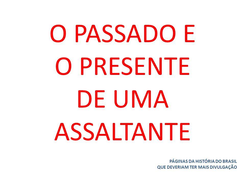 O PASSADO E O PRESENTE DE UMA ASSALTANTE PÁGINAS DA HISTÓRIA DO BRASIL QUE DEVERIAM TER MAIS DIVULGAÇÃO