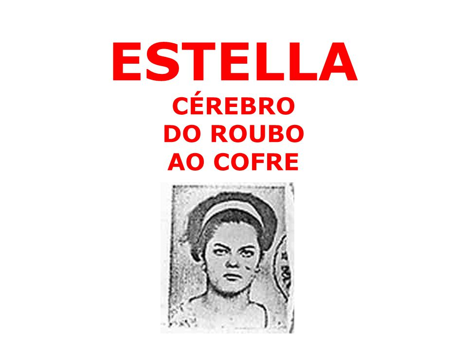 ESTELLA CÉREBRO DO ROUBO AO COFRE