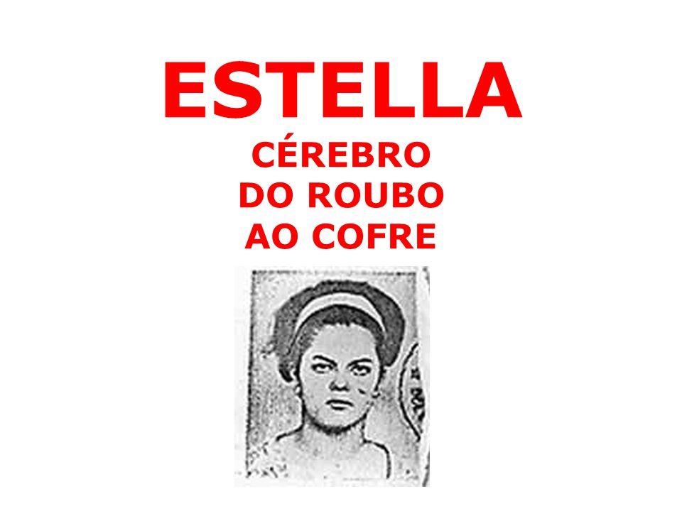 A COMPANHEIRA ESTELLA Nos tempos da ditadura militar a companheira Estella foi uma das que planejou aquele que seria o mais rentável golpe da luta armada em todo o mundo: o roubo do cofre de Adhemar de Barros, ex-governador de São Paulo.