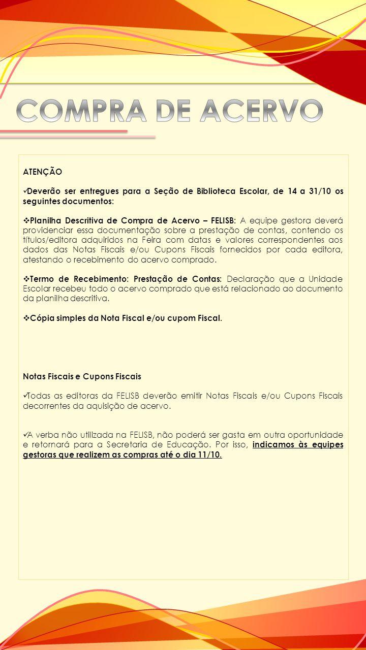ATENÇÃO Deverão ser entregues para a Seção de Biblioteca Escolar, de 14 a 31/10 os seguintes documentos:  Planilha Descritiva de Compra de Acervo – F