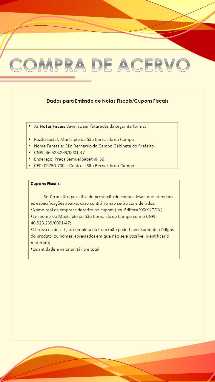 Dados para Emissão de Notas Fiscais/Cupons Fiscais As Notas Fiscais deverão ser faturadas da seguinte forma: Razão Social: Município de São Bernardo d