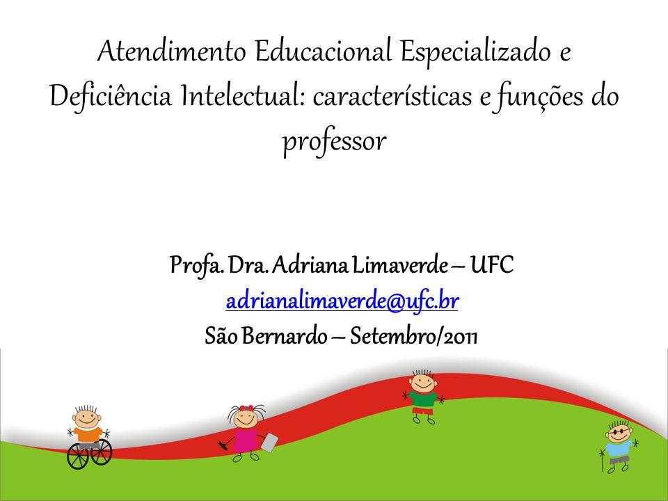 Atendimento Educacional Especializado e Deficiência Intelectual: características e funções do professor Profa. Dra. Adriana Limaverde – UFC adrianalim