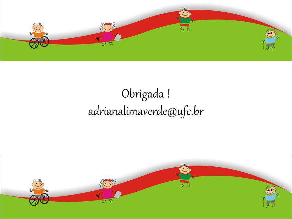 Obrigada ! adrianalimaverde@ufc.br