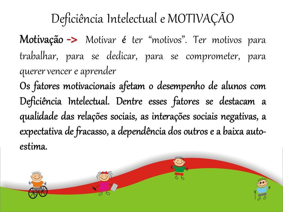 """Deficiência Intelectual e MOTIVAÇÃO -> Motivação -> Motivar é ter """"motivos"""". Ter motivos para trabalhar, para se dedicar, para se comprometer, para qu"""