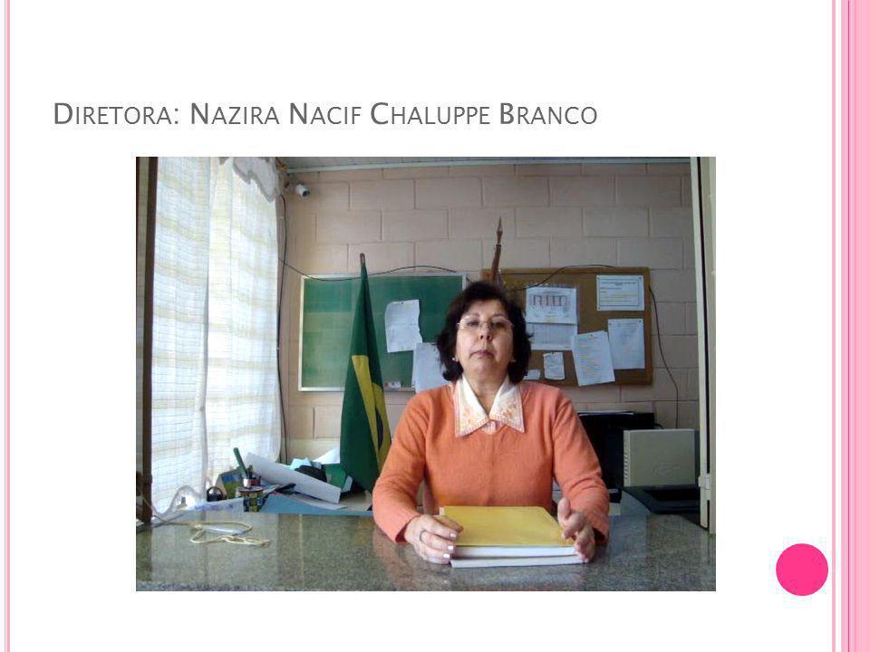 D IRETORA : N AZIRA N ACIF C HALUPPE B RANCO
