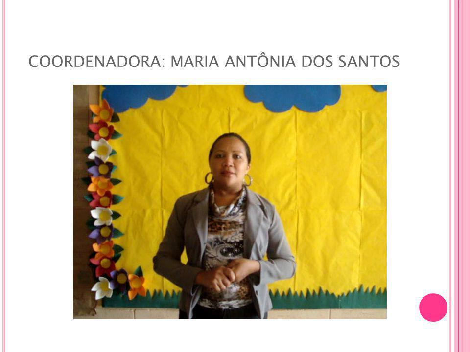 COORDENADORA: MARIA ANTÔNIA DOS SANTOS