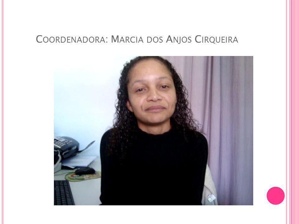 C OORDENADORA : M ARCIA DOS A NJOS C IRQUEIRA