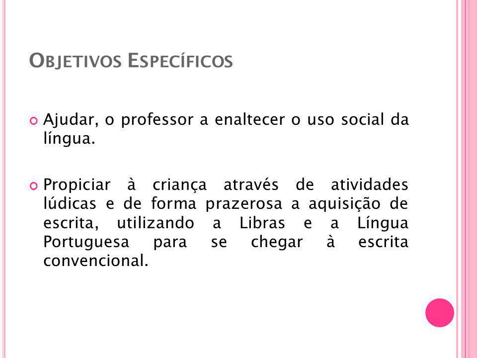 O BJETIVOS E SPECÍFICOS Ajudar, o professor a enaltecer o uso social da língua.