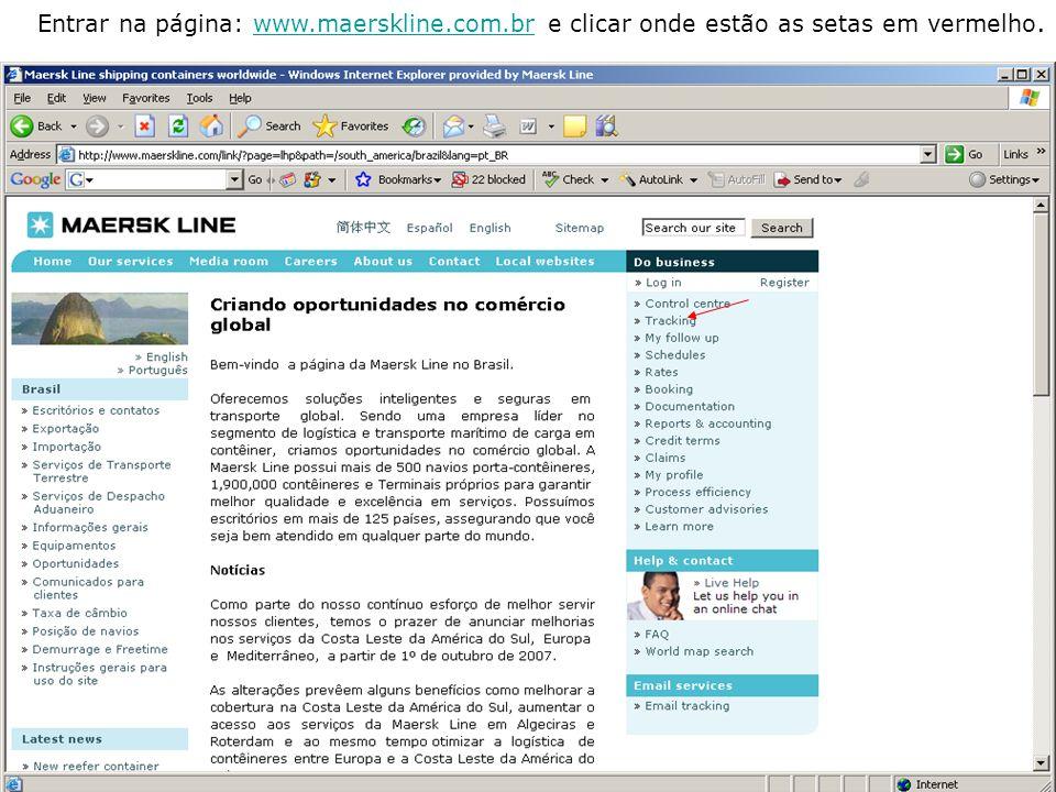 Entrar na página: www.maerskline.com.br e clicar onde estão as setas em vermelho.www.maerskline.com.br