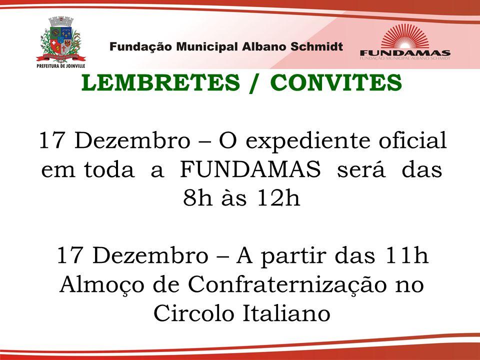 LEMBRETES / CONVITES 17 Dezembro – O expediente oficial em toda a FUNDAMAS será das 8h às 12h 17 Dezembro – A partir das 11h Almoço de Confraternizaçã