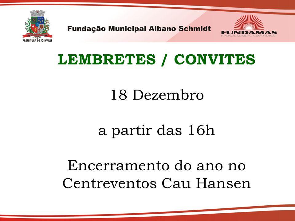 LEMBRETES / CONVITES 18 Dezembro a partir das 16h Encerramento do ano no Centreventos Cau Hansen