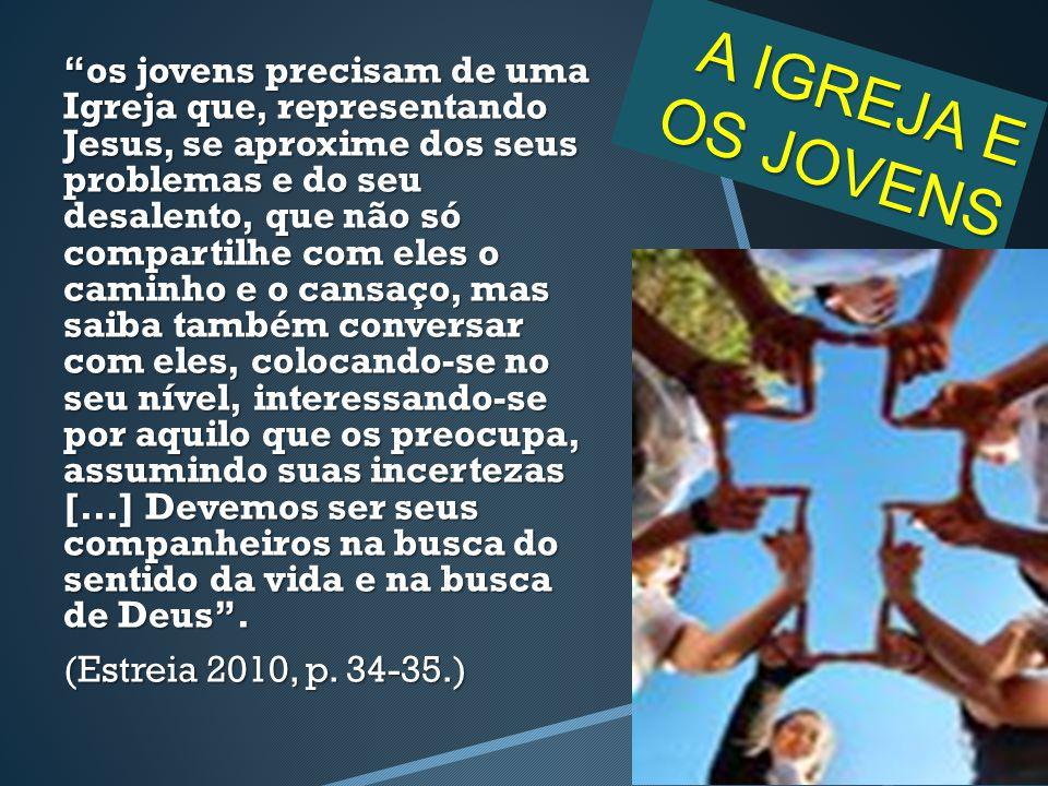 """A IGREJA E OS JOVENS """"os jovens precisam de uma Igreja que, representando Jesus, se aproxime dos seus problemas e do seu desalento, que não só compart"""