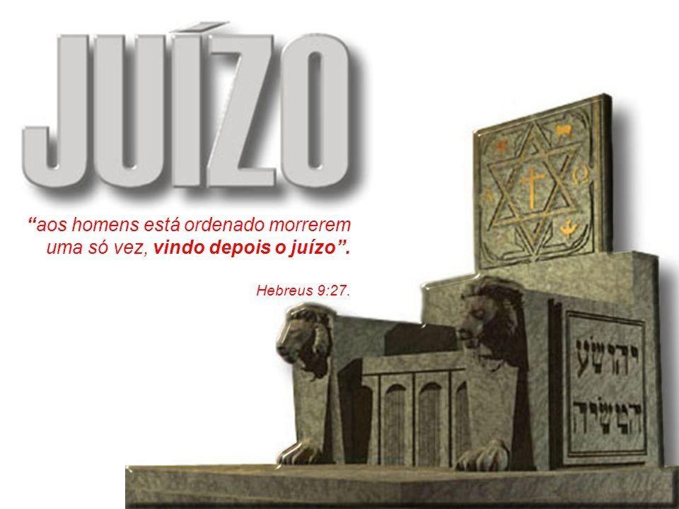 """""""aos homens está ordenado morrerem uma só vez, vindo depois o juízo"""". Hebreus 9:27."""